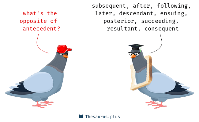antecedent synonyms and antecedent antonyms similar and opposite
