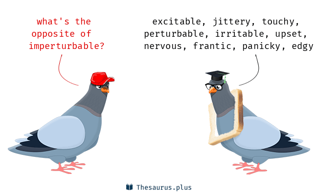 Antonyms for imperturbable