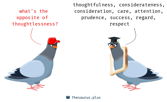 Antonyms for thoughtlessness