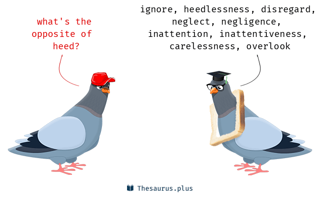 the opposite of heed