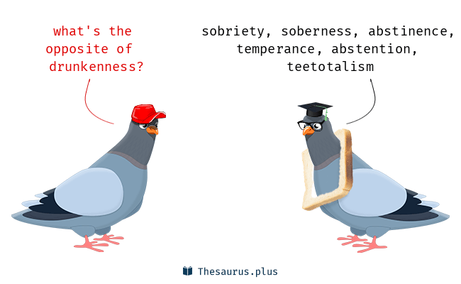 Antonyms for drunkenness