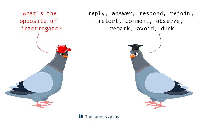 antonyms for interrogate