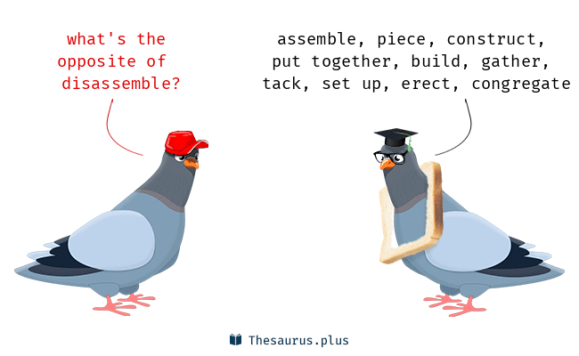 Antonyms for disassemble