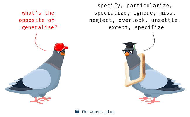 Opposite of generalise