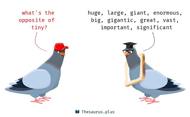 More 70 Tiny Antonyms. Full list of opposite words of tiny.