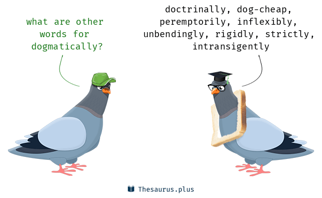 Synonyms for dogmatically