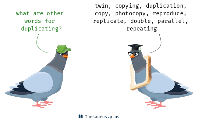 More 100 Duplicating Synonyms. Similar words for Duplicating.