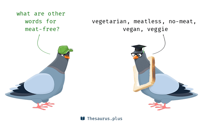 5 Meat-free Synonyms. Similar words for Meat-free.