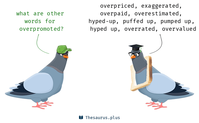Synonyms for overpromoted