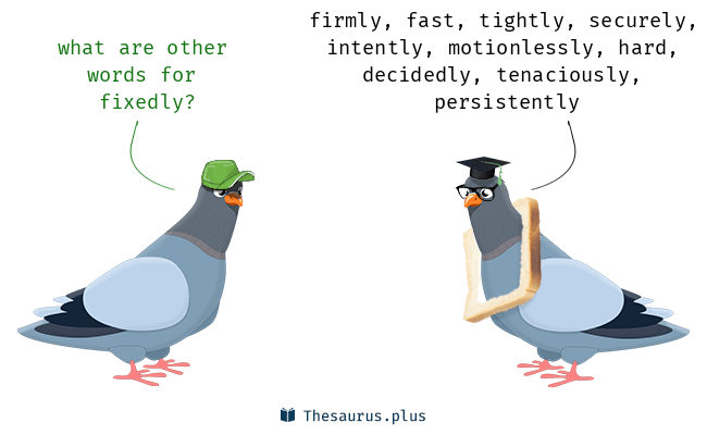 Synonyms for fixedly