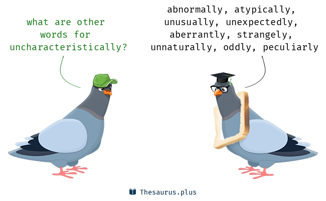 Synonyms for uncharacteristically