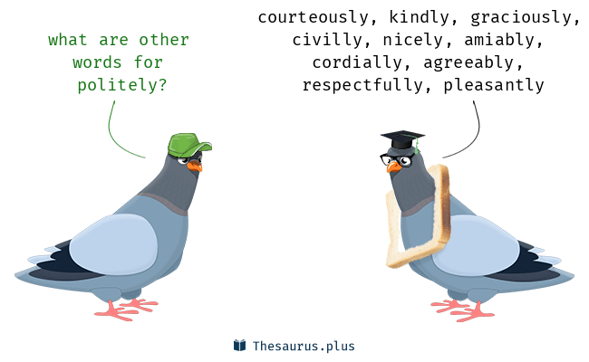 Words Kindly and Politely have similar meaning