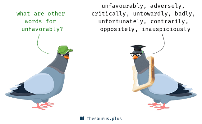 Synonyms for unfavorably