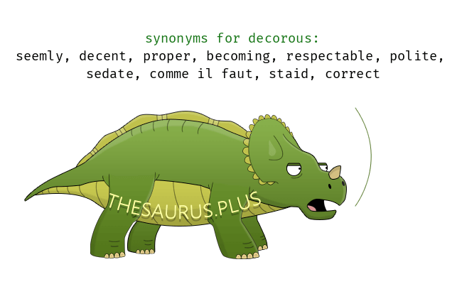 More 9 Decorous Synonyms. Similar words for Decorous.
